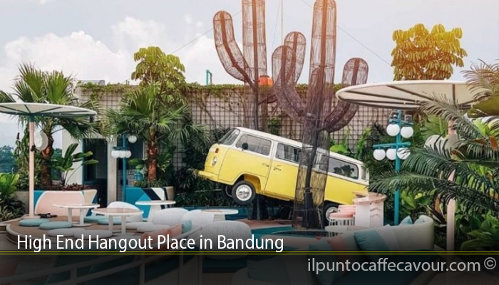 High End Hangout Place in Bandung